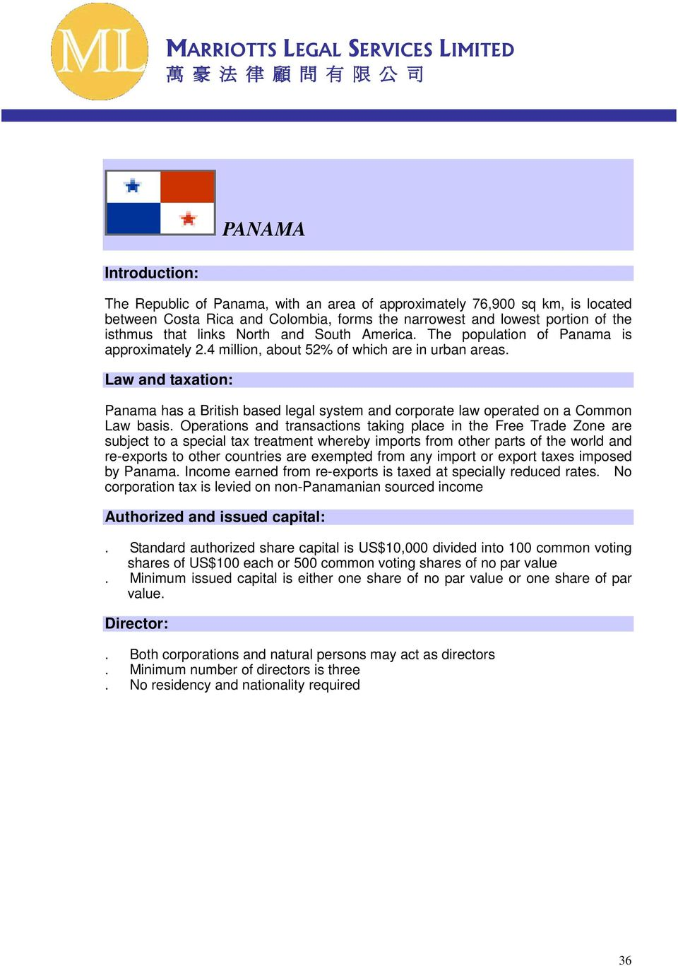 Law and taxation: Panama has a British based legal system and corporate law operated on a Common Law basis.