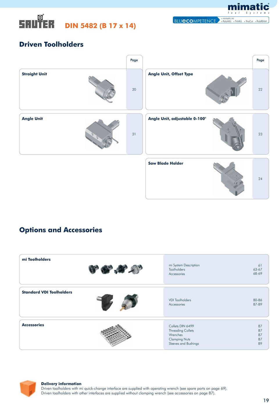 VDI Toolholders Accessories 80-86 87-89 Accessories Collets DIN 6499 Threading Collets Wrenches Clamping Nuts Sleeves and Bushings 87 87 87 87 89 Delivery information Driven toolholders with mi