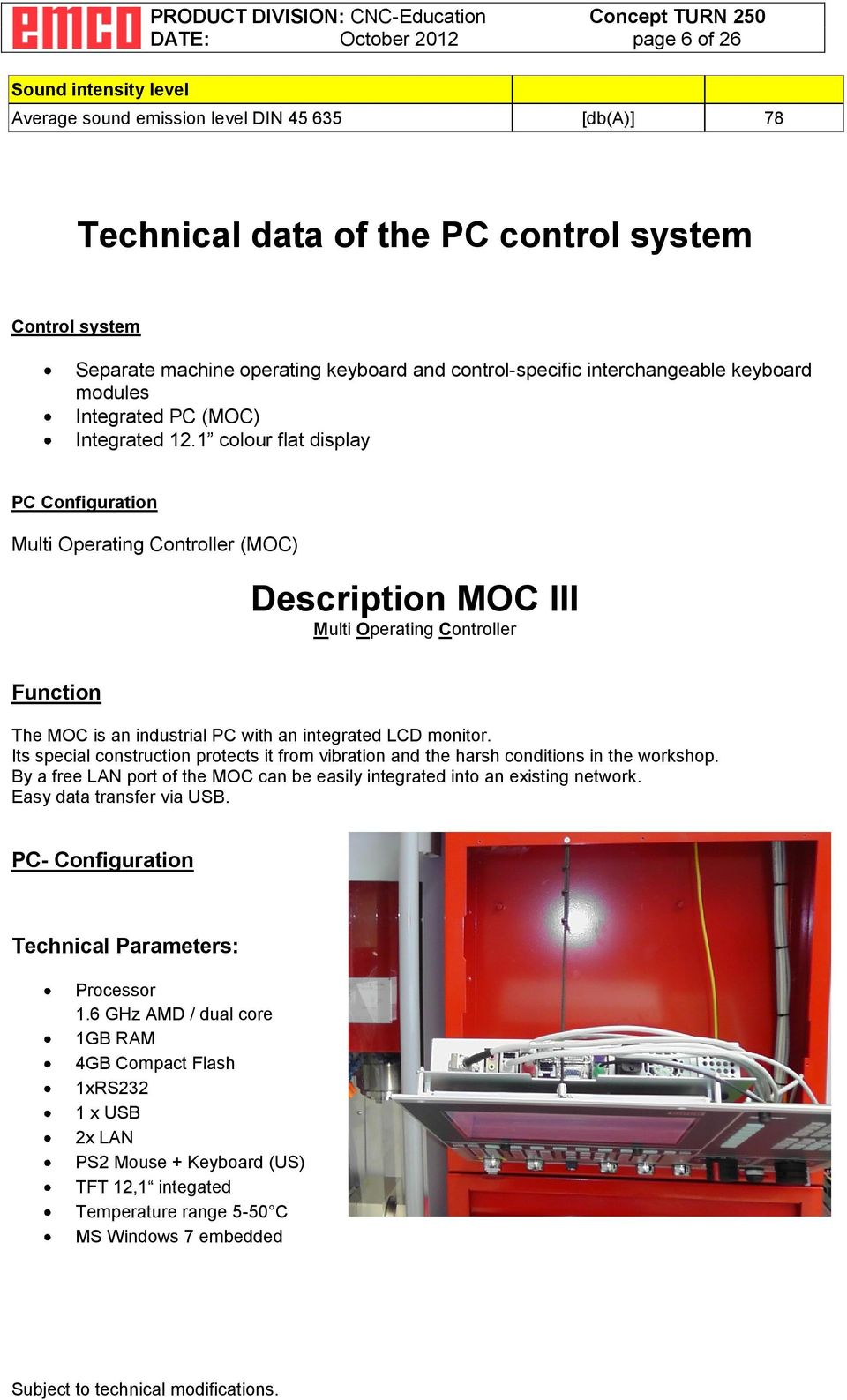1 colour flat display PC Configuration Multi Operating Controller (MOC) Description MOC III Multi Operating Controller Function The MOC is an industrial PC with an integrated LCD monitor.