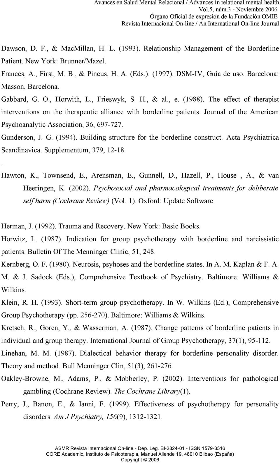 Journal of the American Psychoanalytic Association, 36, 697-727. Gunderson, J. G. (1994). Building structure for the borderline construct. Acta Psychiatrica Scandinavica. Supplementum, 379, 12-18.