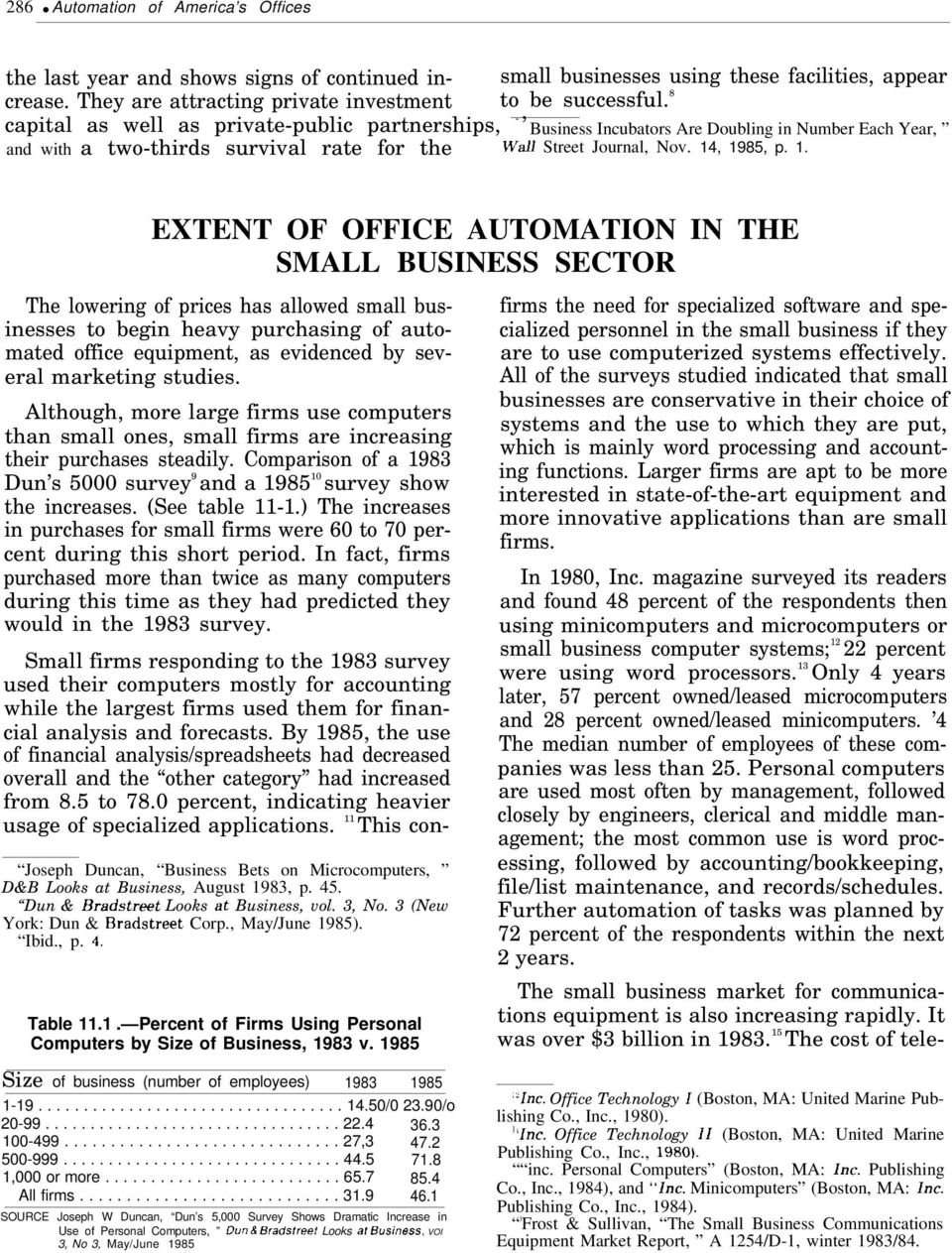 , 1985, p. 1. EXTENT OF OFFICE AUTOMATION IN THE SMALL BUSINESS SECTOR The lowering of prices has allowed small businesses to begin heavy purchasing of automated office equipment, as evidenced by