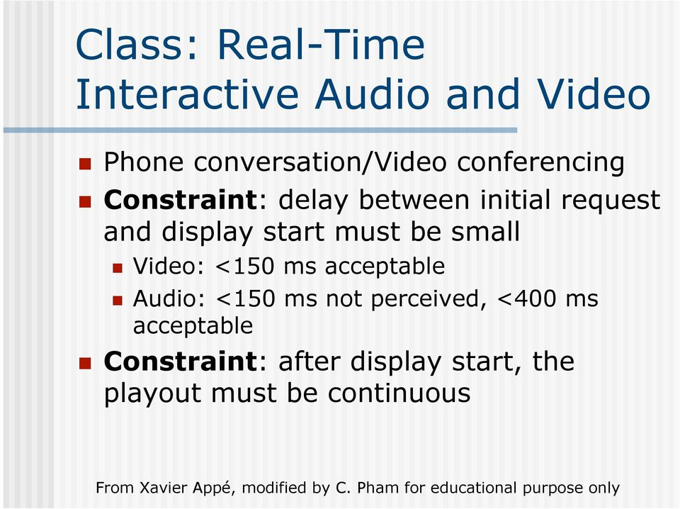 must be small Video: <150 ms acceptable Audio: <150 ms not perceived,