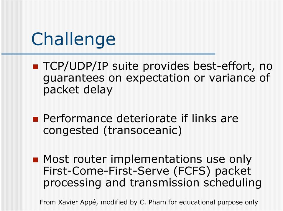 links are congested (transoceanic) Most router implementations use