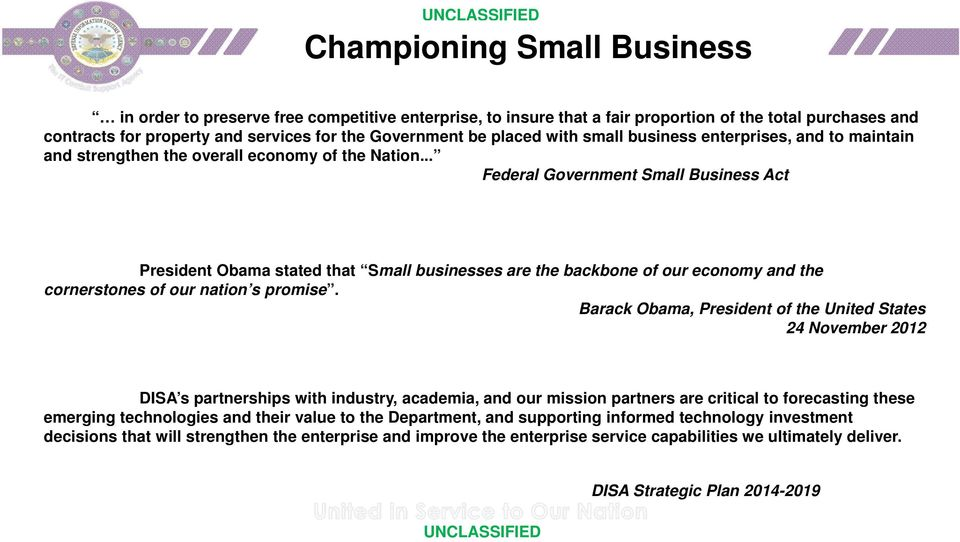 .. Federal Government Small Business Act President Obama stated that Small businesses are the backbone of our economy and the cornerstones of our nation s promise.