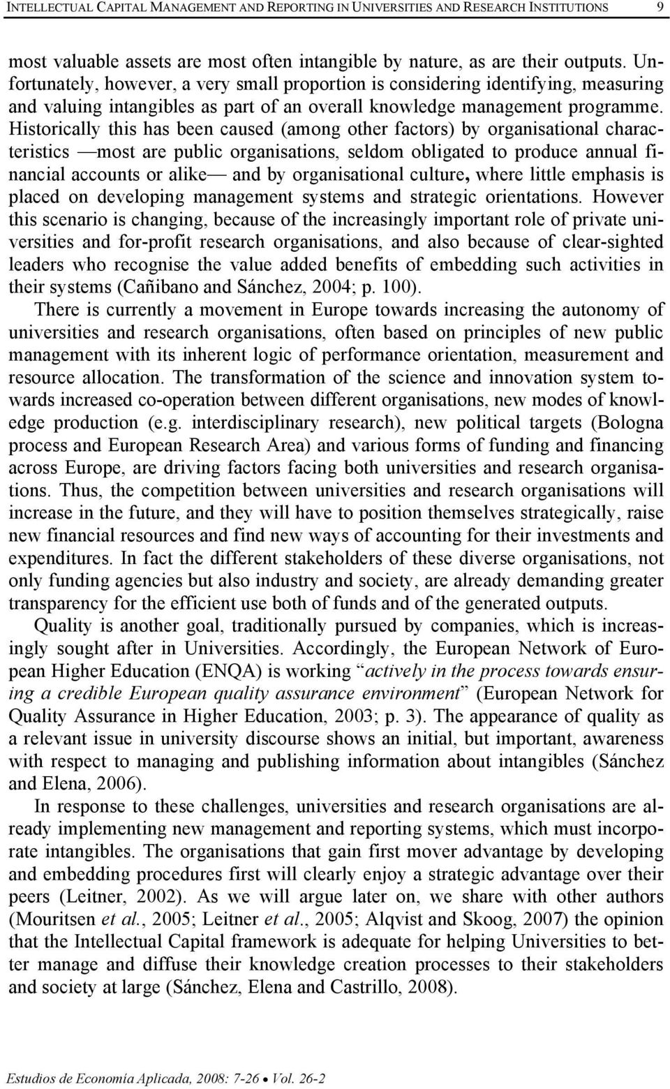 Historically this has been caused (among other factors) by organisational characteristics most are public organisations, seldom obligated to produce annual financial accounts or alike and by