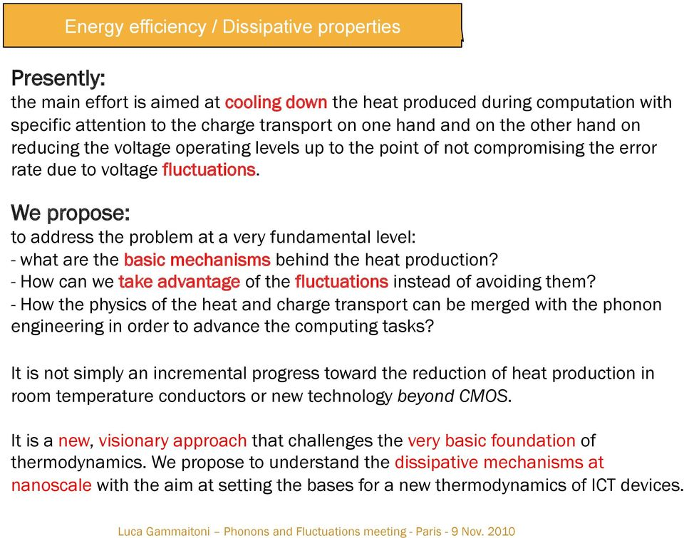 We propose: to address the problem at a very fundamental level: - what are the basic mechanisms behind the heat production? - How can we take advantage of the fluctuations instead of avoiding them?