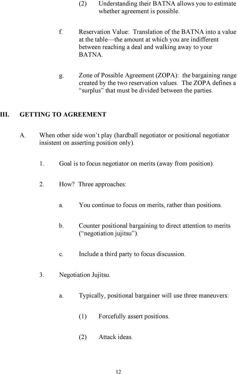 Zone of Possible Agreement (ZOPA): the bargaining range created by the two reservation values. The ZOPA defines a surplus that must be divided between the parties. III. GETTING TO AGREEMENT A.