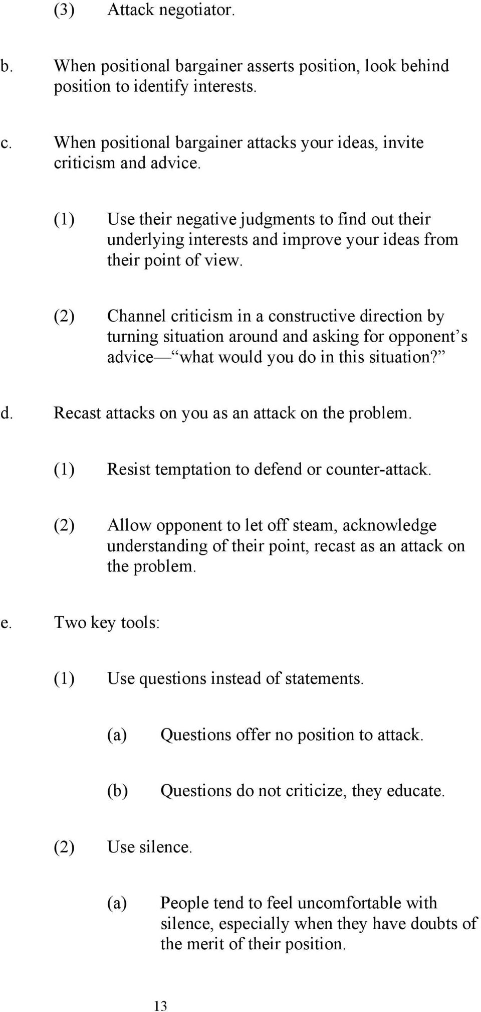 (2) Channel criticism in a constructive direction by turning situation around and asking for opponent s advice what would you do in this situation? d. Recast attacks on you as an attack on the problem.