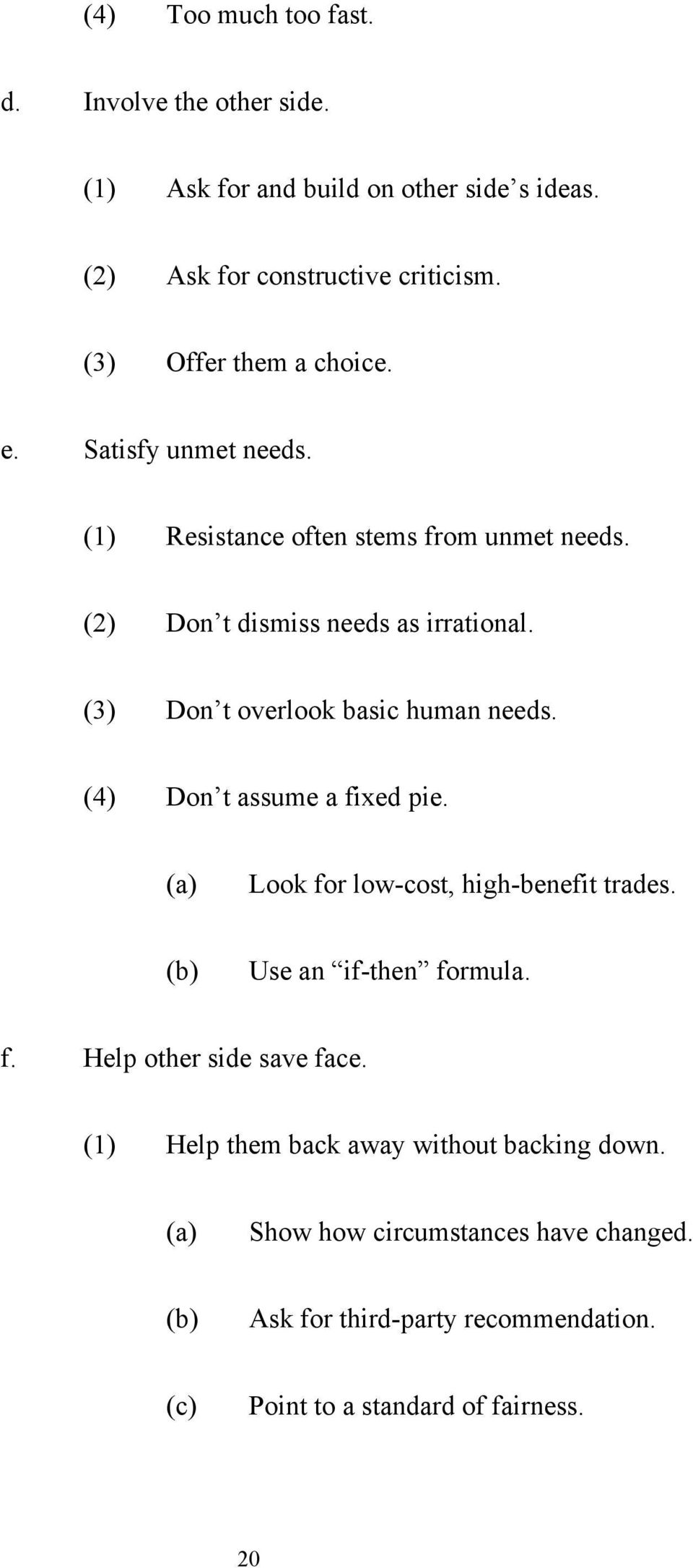 (3) Don t overlook basic human needs. (4) Don t assume a fixed pie. (a) Look for low-cost, high-benefit trades. (b) Use an if-then formula. f. Help other side save face.