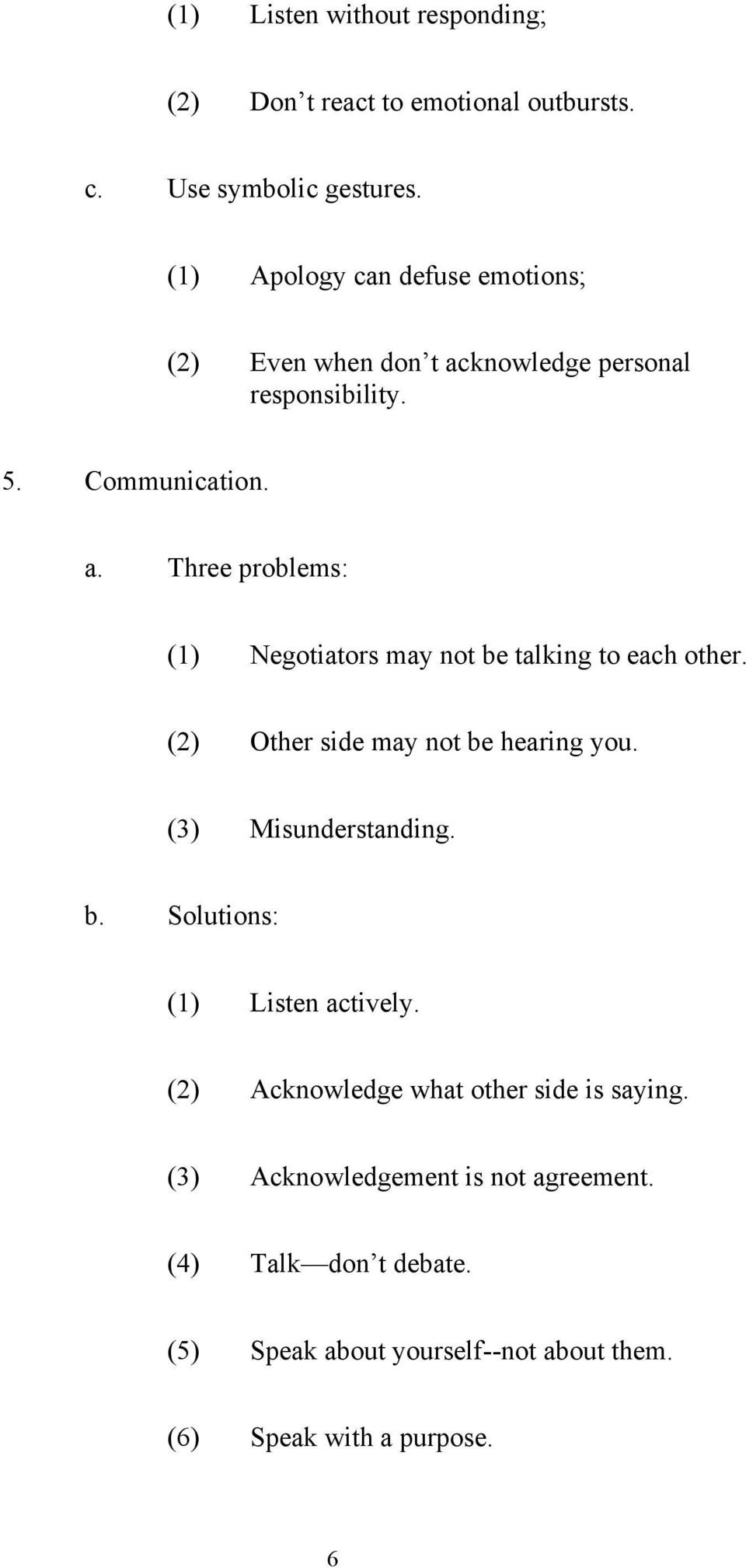 (2) Other side may not be hearing you. (3) Misunderstanding. b. Solutions: (1) Listen actively.