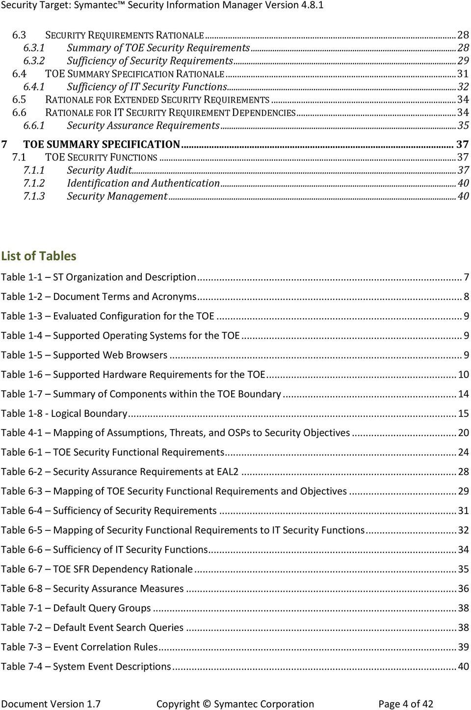 1 TOE SECURITY FUNCTIONS... 37 7.1.1 Security Audit... 37 7.1.2 Identification and Authentication... 40 7.1.3 Security Management... 40 List of Tables Table 1-1 ST Organization and Description.