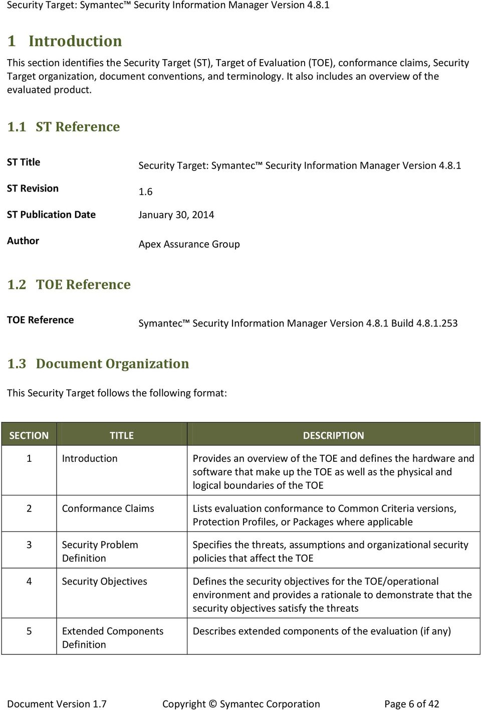 6 ST Publication Date January 30, 2014 Author Apex Assurance Group 1.2 TOE Reference TOE Reference Symantec Security Information Manager Version 4.8.1 Build 4.8.1.253 1.