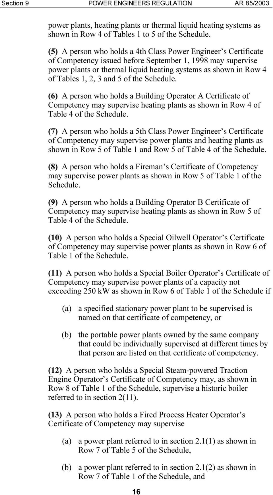 1, 2, 3 and 5 of the Schedule. (6) A person who holds a Building Operator A Certificate of Competency may supervise heating plants as shown in Row 4 of Table 4 of the Schedule.