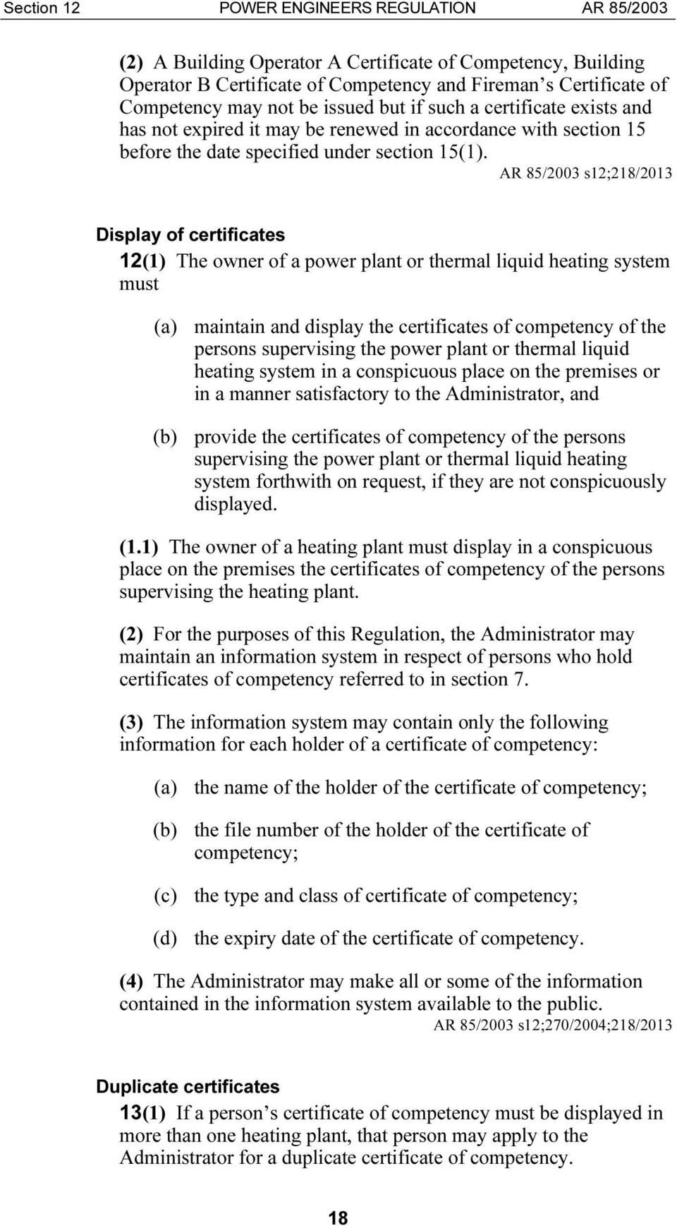 s12;218/2013 Display of certificates 12(1) The owner of a power plant or thermal liquid heating system must (a) maintain and display the certificates of competency of the persons supervising the