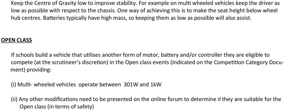 OPEN CLASS If schools build a vehicle that utilises another form of motor, battery and/or controller they are eligible to compete (at the scrutineer s discretion) in the Open class events