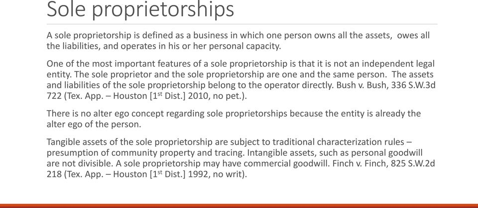 The assets and liabilities of the sole proprietorship belong to the operator directly. Bush v. Bush, 336 S.W.3d 722 (Tex. App. Houston [1 st Dist.] 2010, no pet.).