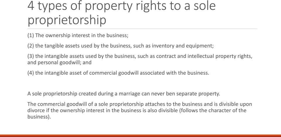 commercial goodwill associated with the business. A sole proprietorship created during a marriage can never ben separate property.