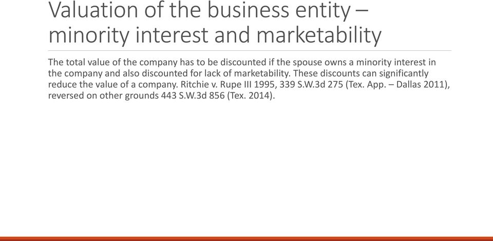 lack of marketability. These discounts can significantly reduce the value of a company. Ritchie v.