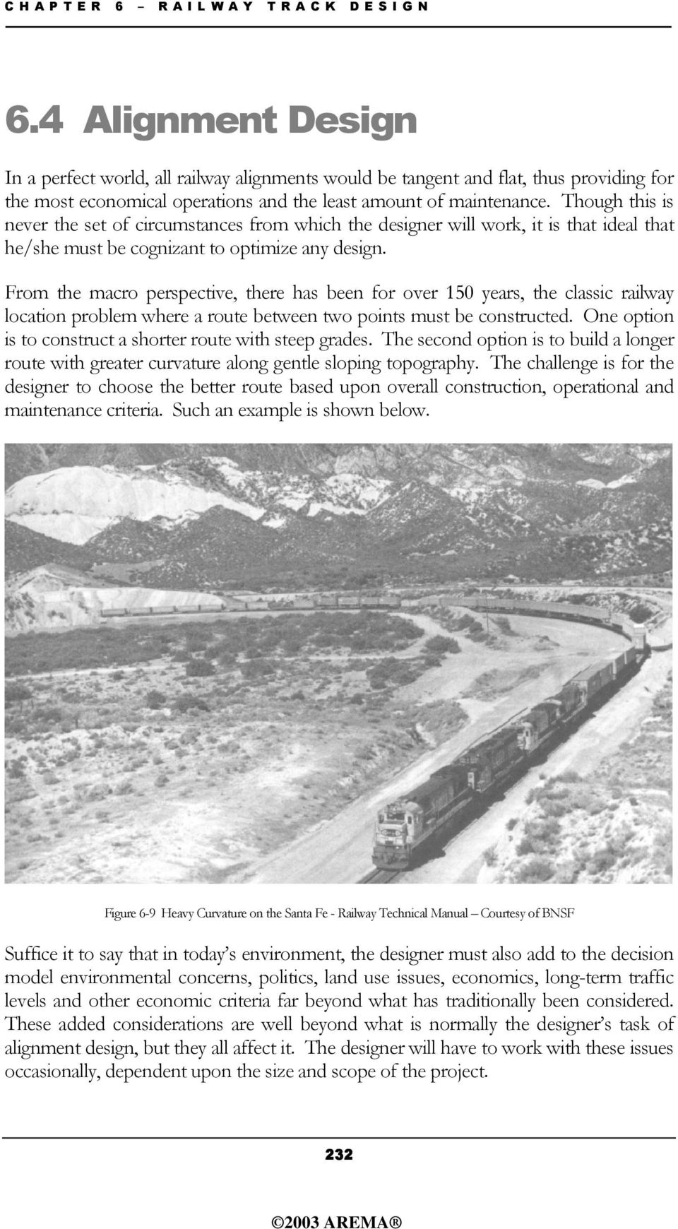 From the macro perspective, there has been for over 150 years, the classic railway location problem where a route between two points must be constructed.