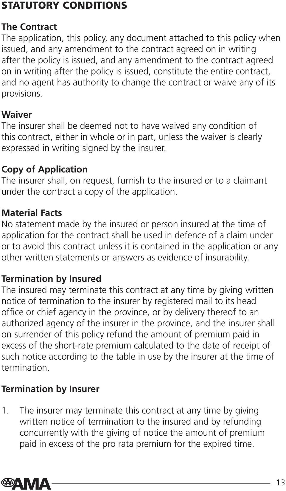 Waiver The insurer shall be deemed not to have waived any condition of this contract, either in whole or in part, unless the waiver is clearly expressed in writing signed by the insurer.