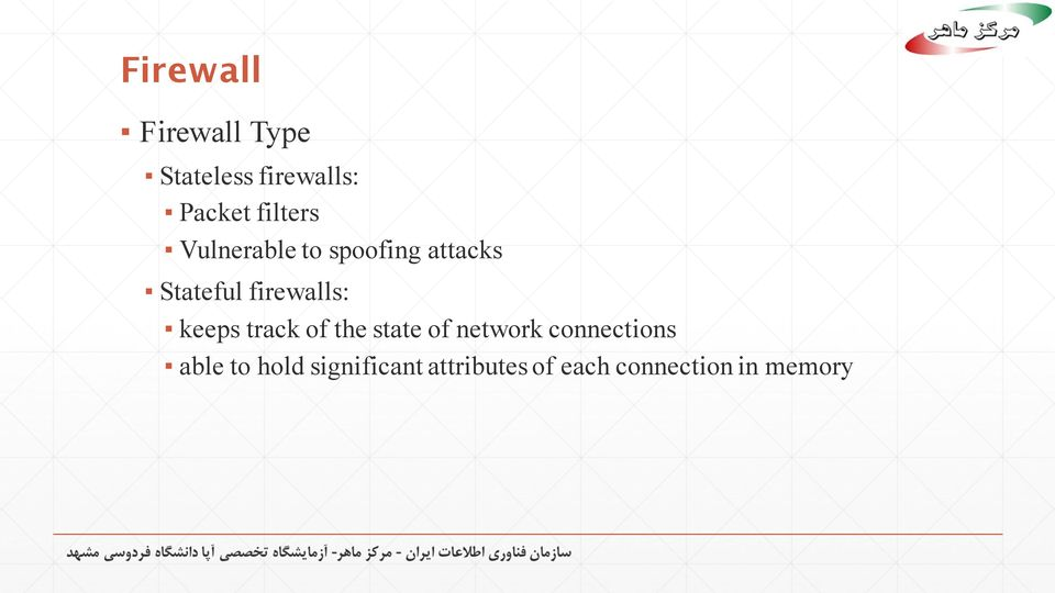 firewalls: keeps track of the state of network