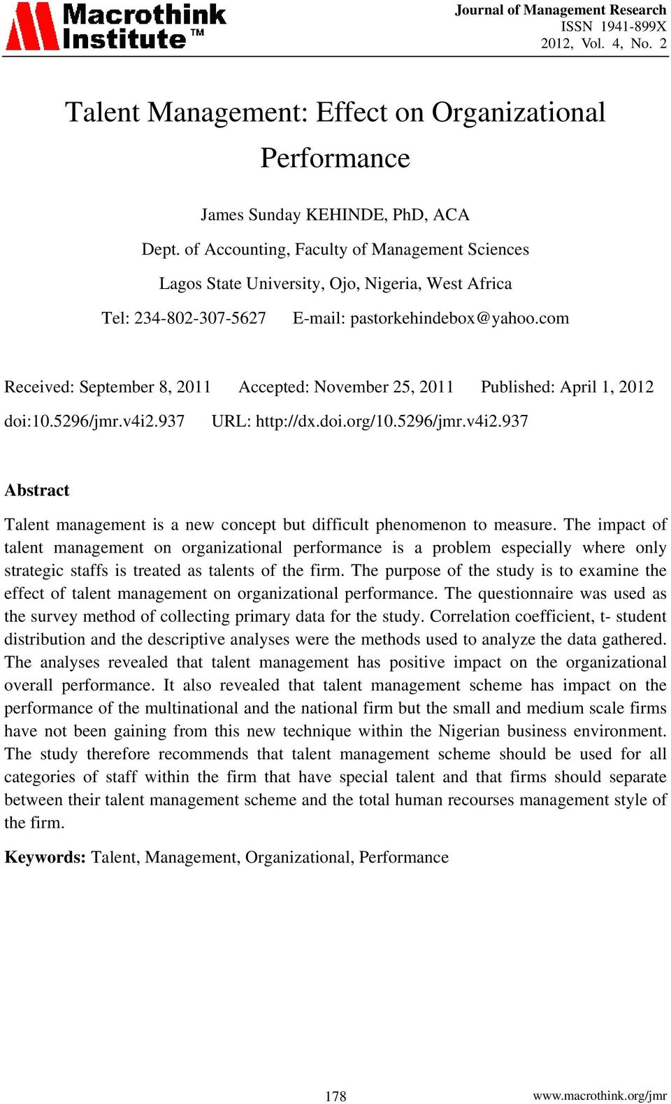 com Received: September 8, 2011 Accepted: November 25, 2011 Published: April 1, 2012 doi:10.5296/jmr.v4i2.937 URL: http://dx.doi.org/10.5296/jmr.v4i2.937 Abstract Talent management is a new concept but difficult phenomenon to measure.