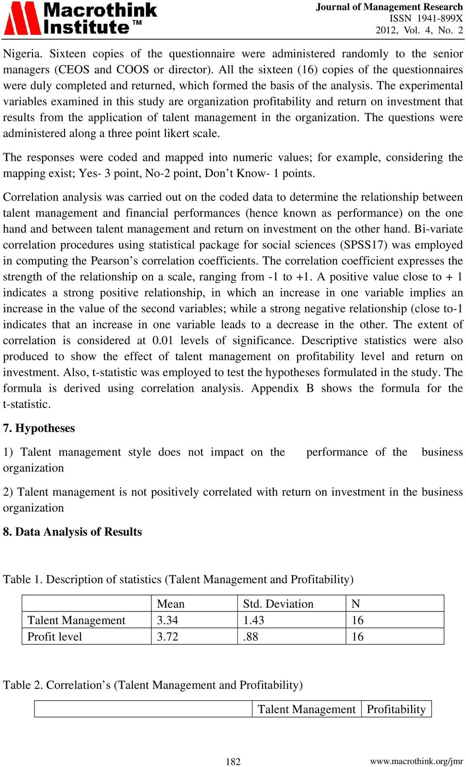 The experimental variables examined in this study are organization profitability and return on investment that results from the application of talent management in the organization.