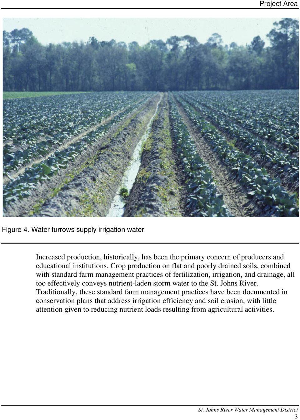 Crop production on flat and poorly drained soils, combined with standard farm management practices of fertilization, irrigation, and drainage, all too