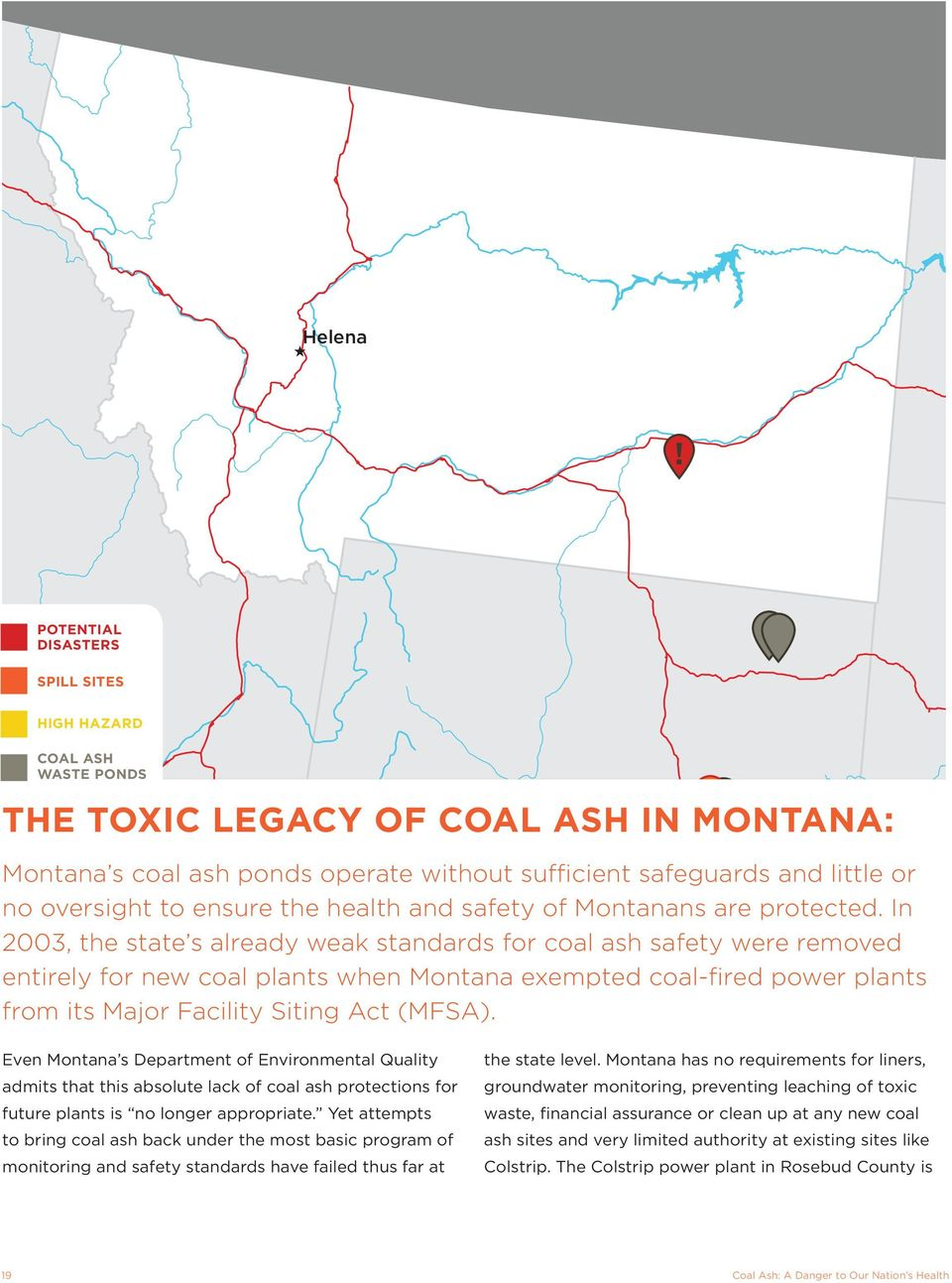 In 2003, the state s already weak standards for coal ash safety were removed entirely for new coal plants when Montana exempted coal-fired power plants Salt Lake City from its Major Facility Siting