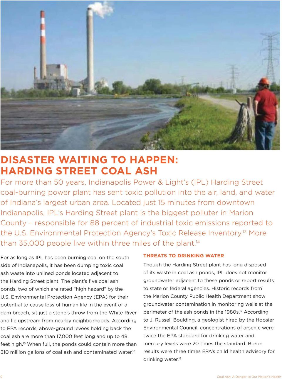 Located just 15 minutes from downtown Indianapolis, IPL s Harding Street plant is the biggest polluter in Marion County responsible for 88 percent of industrial toxic emissions reported to the U.S. Environmental Protection Agency s Toxic Release Inventory.