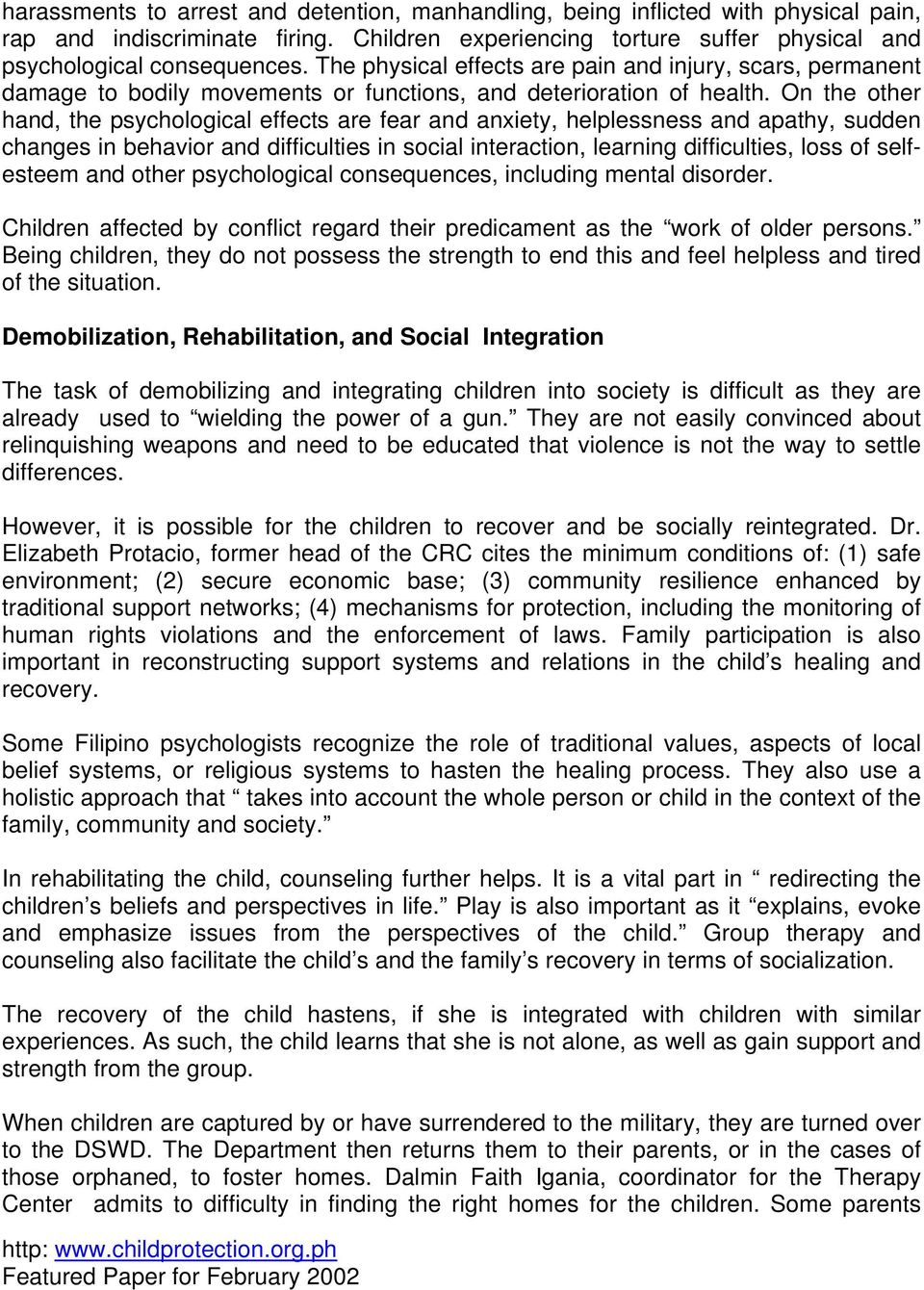 On the other hand, the psychological effects are fear and anxiety, helplessness and apathy, sudden changes in behavior and difficulties in social interaction, learning difficulties, loss of