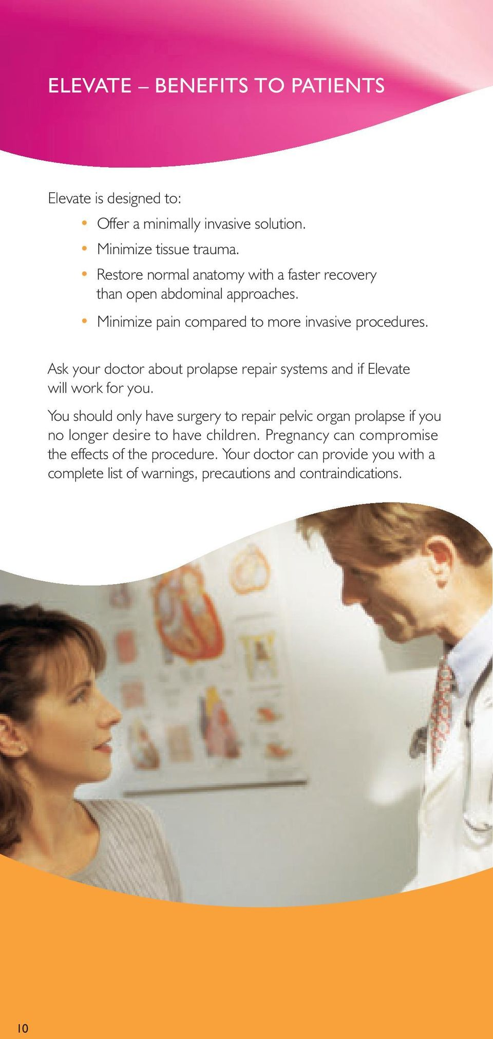 Ask your doctor about prolapse repair systems and if Elevate will work for you.