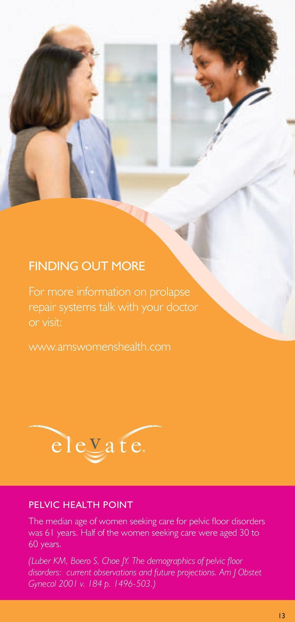 com Pelvic Health Point The median age of women seeking care for pelvic floor disorders was 61 years.