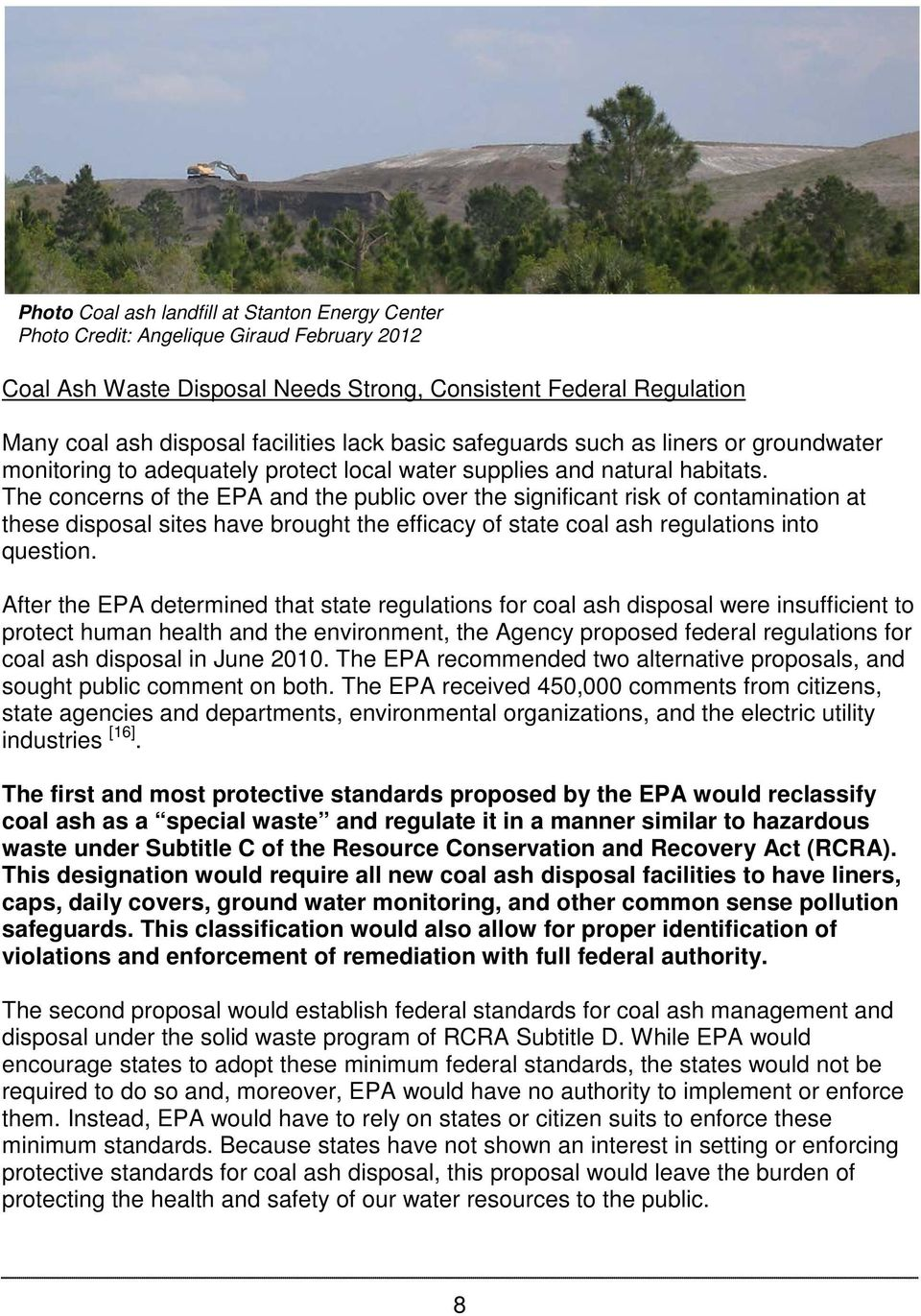 The concerns of the EPA and the public over the significant risk of contamination at these disposal sites have brought the efficacy of state coal ash regulations into question.