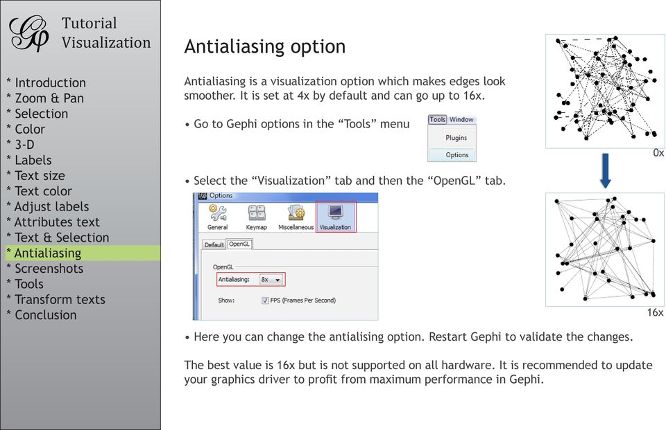 Go to Gephi options in the Tools menu Select the tab and then the OpenGL tab.