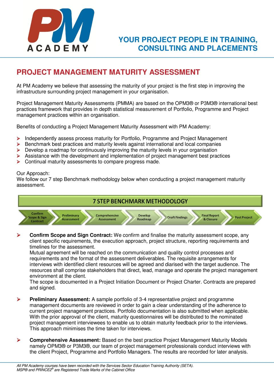 Project Management Maturity Assessments (PMMA) are based on the OPM3 or P3M3 international best practices framework that provides in depth statistical measurement of Portfolio, Programme and Project
