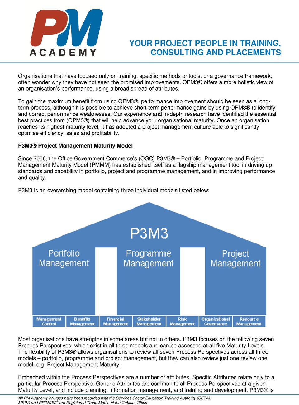 To gain the maximum benefit from using OPM3, performance improvement should be seen as a longterm process, although it is possible to achieve short-term performance gains by using OPM3 to identify