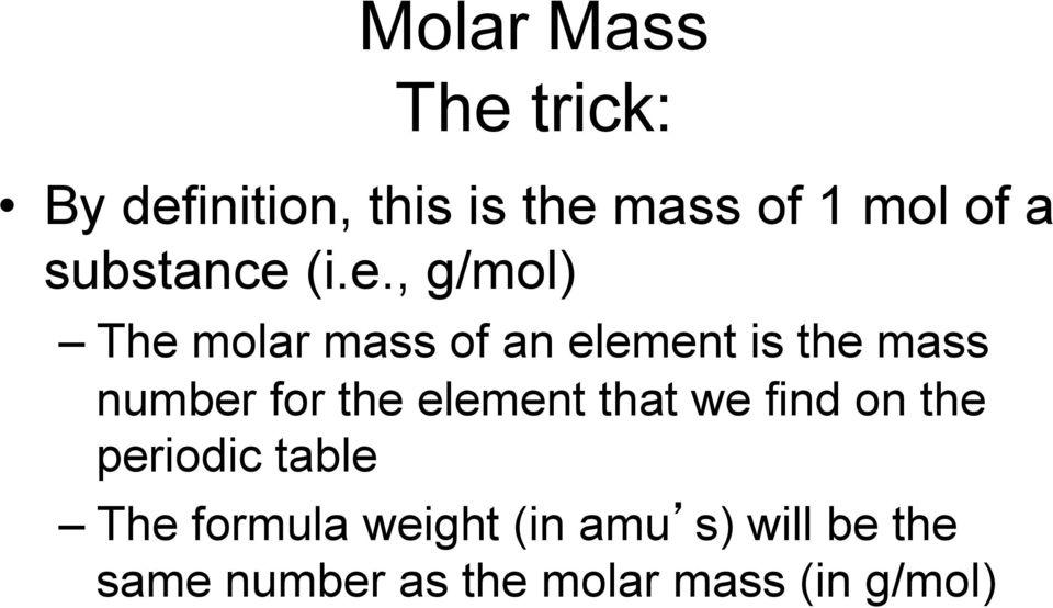 (i.e., g/mol) The molar mass of an element is the mass number for