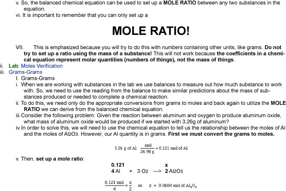 This will not work because the coefficients in a chemical equation represent molar quantities (numbers of things), not the mass of things. ii. Lab: Moles Verification iii. Grams-Grams I.