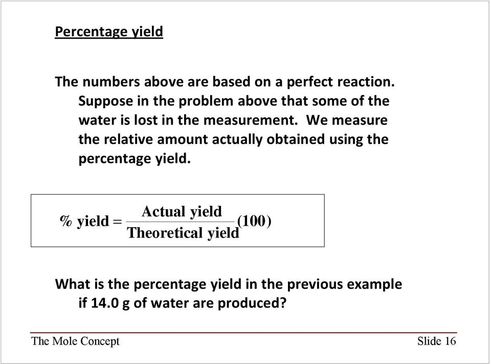 We measure the relative amount actually obtained using the percentage yield.