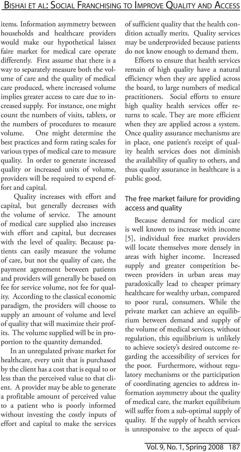 First assume that there is a way to separately measure both the volume of care and the quality of medical care produced, where increased volume implies greater access to care due to increased supply.