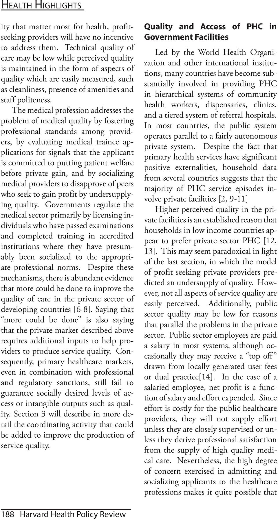 The medical profession addresses the problem of medical quality by fostering professional standards among providers, by evaluating medical trainee applications for signals that the applicant is