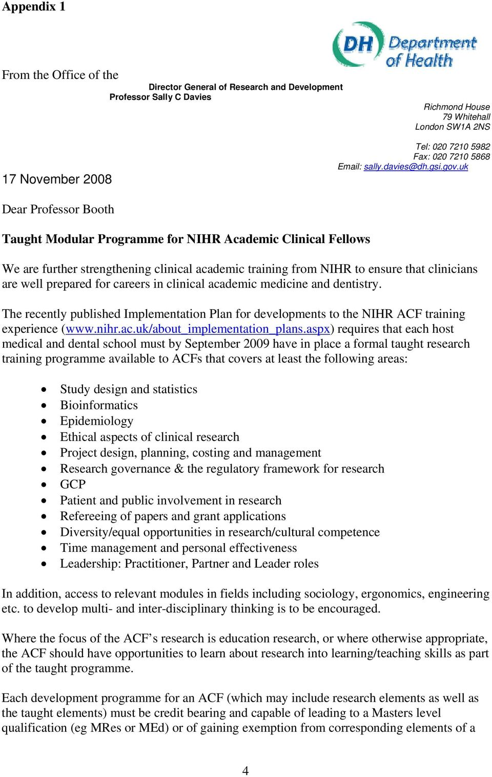 uk Dear Professor Booth Taught Modular Programme for NIHR Academic Clinical Fellows We are further strengthening clinical academic training from NIHR to ensure that clinicians are well prepared for