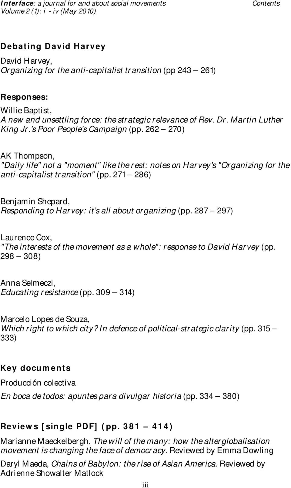 "262 270) AK Thompson, ""Daily life"" not a ""moment"" like the rest: notes on Harvey s ""Organizing for the anti-capitalist transition"" (pp."