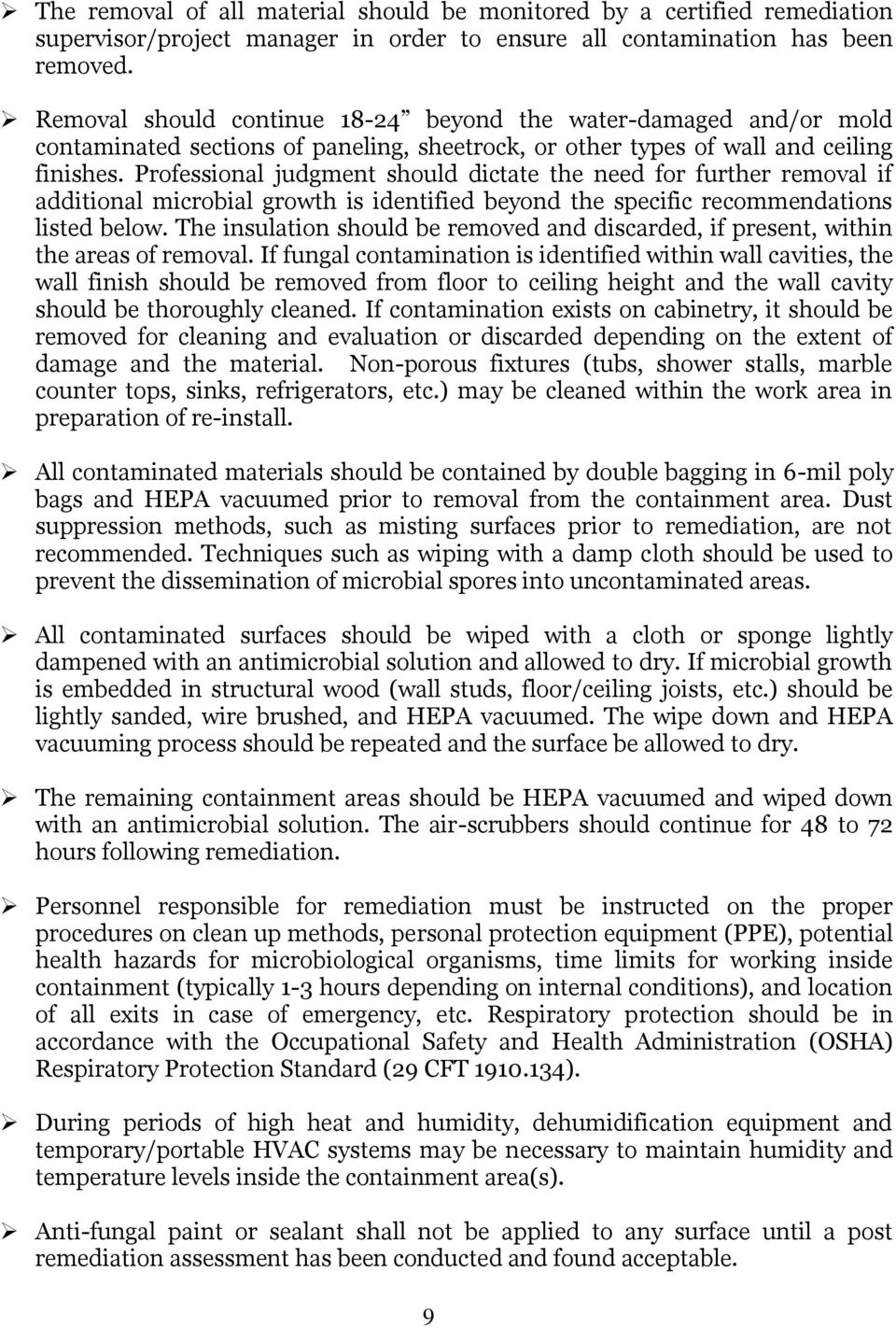 Professional judgment should dictate the need for further removal if additional microbial growth is identified beyond the specific recommendations listed below.