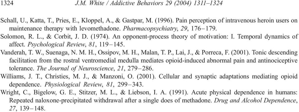 An opponent-process theory of motivation: I. Temporal dynamics of affect. Psychological Review, 81, 119 145. Vanderah, T. W., Suenaga, N. M. H., Ossipov, M. H., Malan, T. P., Lai, J., & Porreca, F.