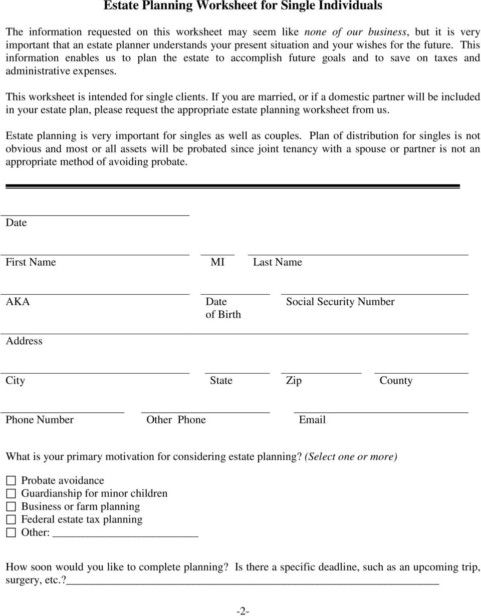 This worksheet is intended for single clients. If you are married, or if a domestic partner will be included in your estate plan, please request the appropriate estate planning worksheet from us.
