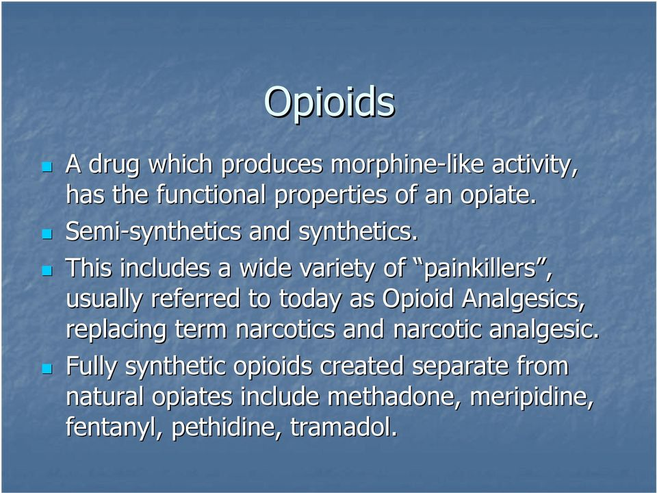This includes a wide variety of painkillers, usually referred to today as Opioid Analgesics,