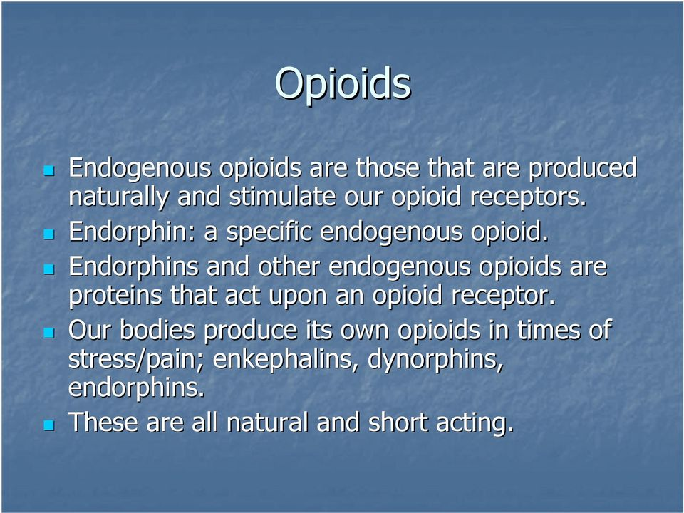 Endorphins and other endogenous opioids are proteins that act upon an opioid receptor.