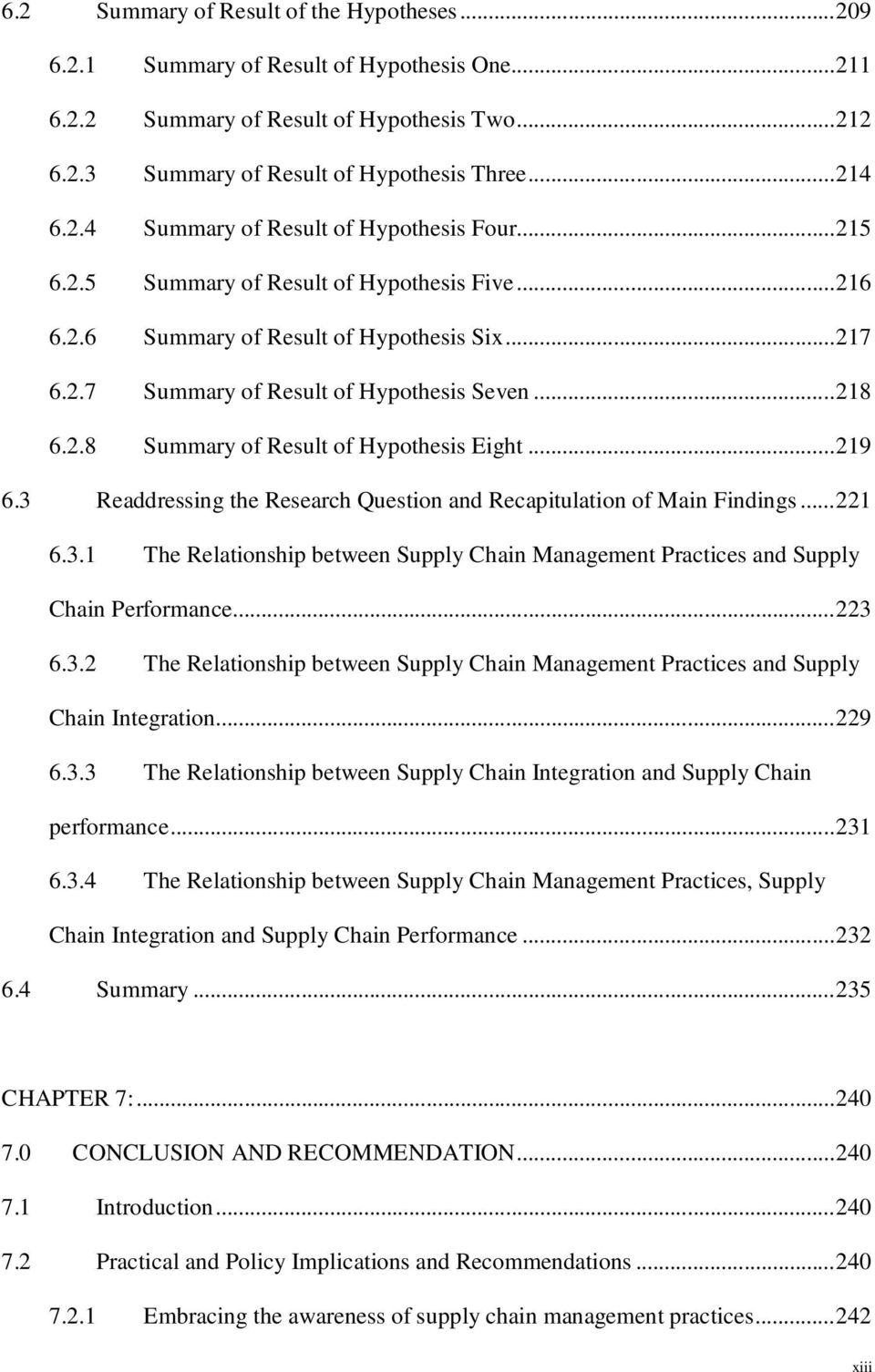 ..219 6.3 Readdressing the Research Question and Recapitulation of Main Findings...221 6.3.1 The Relationship between Supply Chain Management Practices and Supply Chain Performance...223 6.3.2 The Relationship between Supply Chain Management Practices and Supply Chain Integration.